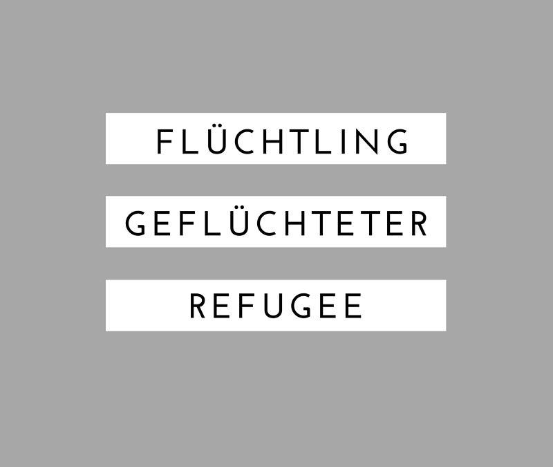 Flüchtling, Geflüchteter, Refugee?