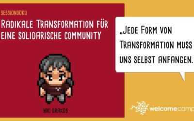 Radikale Transformation für eine solidarische Community (WelcomeCamp Sessiondoku 2021)