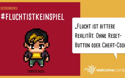 Kampagne #FluchtistkeinSpiel (WelcomeCamp Sessiondoku 2021)